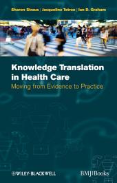Knowledge Translation in Health Care: Moving from Evidence to Practice