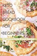 Keto Bread Cookbook For Beginners  90 Second Keto Bread Recipe PDF