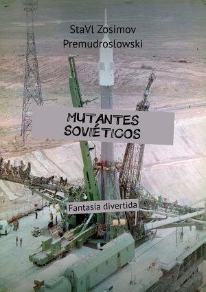 MUTANTES SOVIÉTICOS. Fantasía divertida