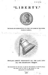 """Liberty"": The Image and Superscription on Every Coin Issued by the United States of America : Proclaim Liberty Throughout All the Land Unto All the Inhabitants Thereof ..."
