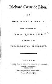 Richard Cœur de Lion. An historical romance. From the French of Monsr. Sedaine. As performed at the Theatre-Royal, Drury-Lane