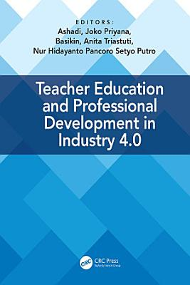 Teacher Education and Professional Development In Industry 4 0