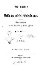 Geschichte der Erdkunde und der Entdeckungen Vorlesungen an der Universität zu Berlin gehalten von Carl Ritter