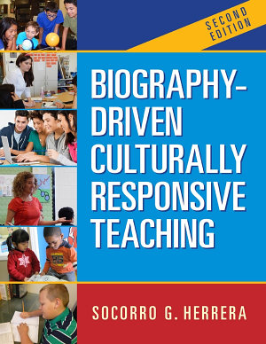 Biography Driven Culturally Responsive Teaching  Second Edition