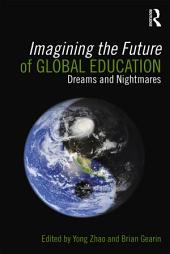 Imagining the Future of Global Education: Dreams and Nightmares