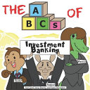 The ABCs of Investment Banking