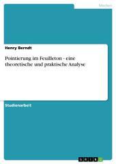 Pointierung im Feuilleton - eine theoretische und praktische Analyse