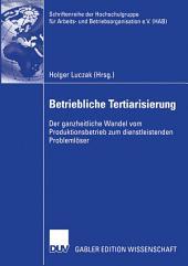 Betriebliche Tertiarisierung: Der ganzheitliche Wandel vom Produktionsbetrieb zum dienstleistenden Problemlöser