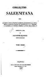 Collectio Salernitana: ossia documenti inediti, e trattati di medicina appartenenti alla scuola medica Salernitana, Volume 1