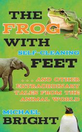 The Frog with Self-Cleaning Feet:. . . And Other Extraordinary Tales from the Animal World