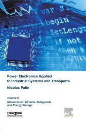 Power Electronics Applied to Industrial Systems and Transports Volume 5: Measurement Circuits, Safeguards and Energy Storage