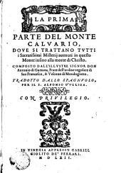 La prima parte del Monte Calvario: dove i trattano tutti i Sacratissimi Misteri avennti in questa Monte insino all morte di Christo
