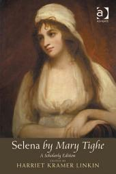 Selena by Mary Tighe: A Scholarly Edition
