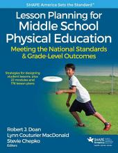 Lesson Planning for Middle School Physical Education: Meeting the National Standards & Grade-Level Outcomes