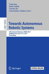 Towards Autonomous Robotic Systems: 18th Annual Conference, TAROS 2017, Guildford, UK, July 19–21, 2017, Proceedings