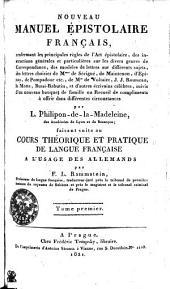 Noveau Manuel Épistolaire Français, renfermant les principales règles de l'Art épistolaire, des instructions générales et particulières sur les divers genres de Correspondance, des modèles de lettres sur différents sujets, des lettres choisies Mmes de Sévigné, de Maintenon, d'Epinay, de Pompadour etc. de Mrs de Voltaire, J. J. Rousseau, la Motte, Bussi-Rabutin, et d'autres écrivains célèbres, suivis d'un nouveau bouquet de famille ou Recueil de compliments à offrir dans différentes circonstances