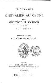 Le chanson du Chevalier au cygne et de Godefroid de Bouillon, publ. par C. Hippeau