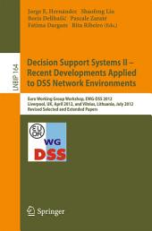 Decision Support Systems II - Recent Developments Applied to DSS Network Environments: Euro Working Group Workshop, EWG-DSS 2012, Liverpool, UK, April 12-13, 2012, and Vilnius, Lithuania, July 8-11, 2012, Revised Selected and Extended Papers