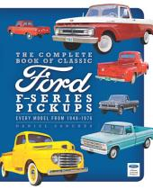 The Complete Book of Classic Forf F-Series Pickups