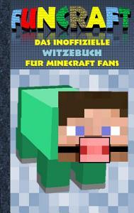 Funcraft   Das inoffizielle Witzebuch f  r Minecraft Fans PDF