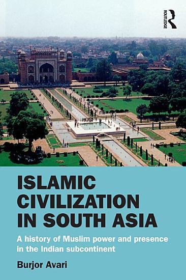 Islamic Civilization in South Asia PDF