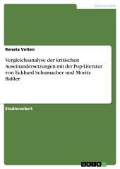 Vergleichsanalyse der kritischen Auseinandersetzungen mit der Pop-Literatur von Eckhard Schumacher und Moritz Baßler