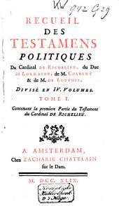 Recueil des testamens politiques du Cardinal de Richelieu, du Duc de Lorraine, de M. Colbert et de M. de Louvois: Volume1