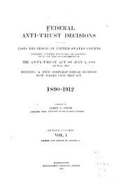 Federal Anti-trust Decisions: Cases Decided in United States Courts Arising Under, Involving, Or Growing Out of the Enforcement of the Federal Anti-trust Acts, Volume 1
