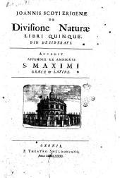 Joannis Scoti Erigenæ De divisione naturae libri quinque, diu desiderati. Accedit appendix ex ambiguis S. Maximi Græce & Latine
