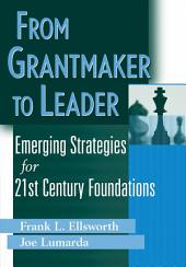 From Grantmaker to Leader: Emerging Strategies for Twenty-First Century Foundations