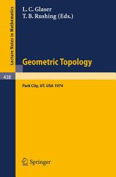 Geometric Topology: Proceedings of the Geometric Topology Conference held at Park City Utah, February 19-22, 1974