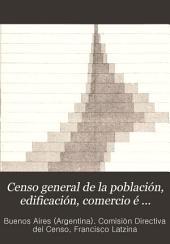Censo general de poblacion, edificacion, comercio é industria de la ciudad de Buenos Aires ...