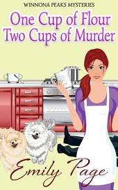 One Cup Of Flour Two Cups Of Murder: Winnona Peaks Mysteries