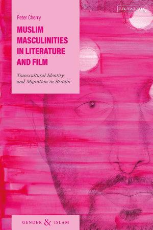 Muslim Masculinities in Literature and Film PDF