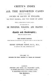 Chitty's Index to All the Reported Cases Decided in the Several Courts of Equity in England, the Privy Council, and the House of Lords: With a Selection of Irish Cases; on Or Relating to the Principles, Pleading, and Practice of Equity and Bankruptcy; from the Earliest Period, Volume 7