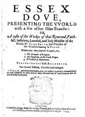 Essex Dove, presenting the world with a few of her olive branches: or, a taste of the works of that Reverend, Faithfull, Judicious, Learned, and holy Minister of the Word, Mr. John Smith ... Delivered in three severall Treatises, viz