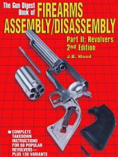 The Gun Digest Book of Firearms Assembly/Disassembly Part II - Revolvers