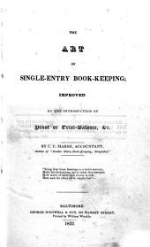 The Art of Single-entry Book-keeping: Improved by the Introduction of Proof Or Trial-balance, &c