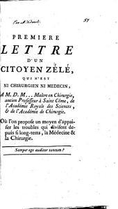 Premiere lettre d'un citoyen zélé, qui n'est ni chirurgien ni médecin: à M.D.M ... Où l'on propose un moyen d'appaiser les troubles qui divisent depuis si long-tems, la médecine [et] la chirurgie ...