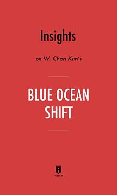Insights on W  Chan Kim   s Blue Ocean Shift by Instaread PDF