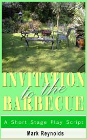 Invitation To The Barbecue: A Short Stage Play Script