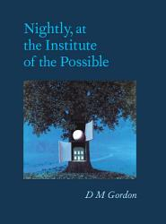 Nightly At The Institute Of The Possible Book PDF