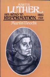 Martin Luther: His road to Reformation, 1483-1521