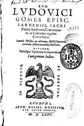 R.P.D. Ludouici Gomes Episc. Sarnensis ... Commentarij in iudiciales regulas cancellariae
