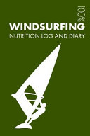 Windsurfing Sports Nutrition Journal: Daily Windsurfing Nutrition Log and Diary for Windsurfer and Coach