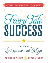 Fairy-Tale Success: A Guide to Entrepreneurial Magic