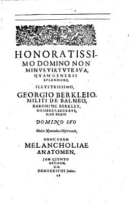The Anatomy Of Melancholy  What it Is  With All the Kinds Causes  Symptomes  Prognostickes    Seuerall Cures of It  In Three Partitions with Their Severall Sections  Members   Subsections     By Democritus Junior      The Fift Edition  Corrected and Augmented by the Author PDF