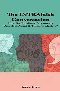 The INTRAfaith Conversation  How Do Christians Talk Among Ourselves About INTERfaith Matters