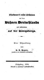 Shakspeare's erstes Erscheinen auf den Bühnen Deutschlands und insbesondere auf der Königsbergs. (Abgedruckt aus dem siebenten Bande der Preussischen Provinzial-Blätter.).
