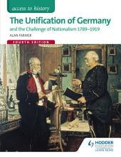 Access to History: The Unification of Germany and the challenge of Nationalism 1789-1919 Fourth Edition